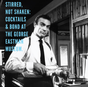 Stirred No Shaken: Cocktails & Bond at The George Eastman Museum